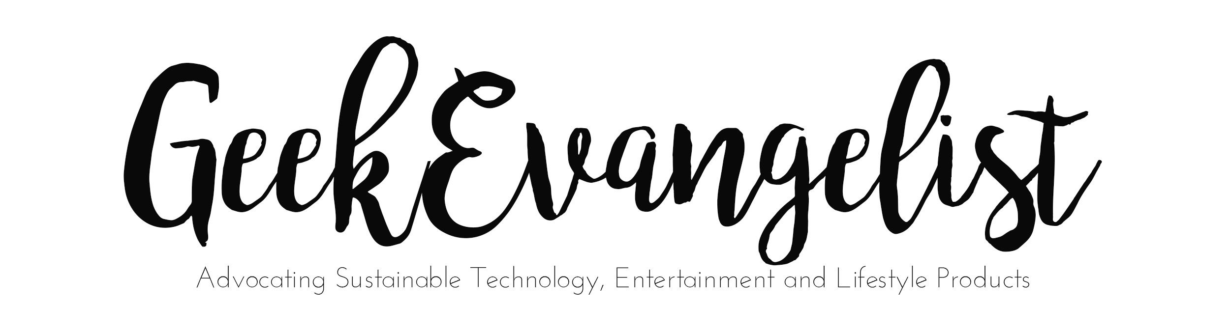 Geekevangelist - Advocating Sustainable Technology, Entertainment and LifeStyle Products